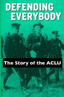 Defending Everybody: A History of the American Civil Liberties Union
